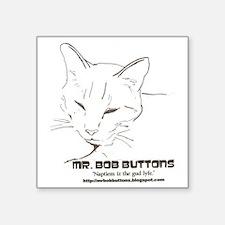 """Mr. Bob Buttons Quote 1 Square Sticker 3"""" x 3"""""""