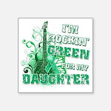 "Im Rockin Green for my Daug Square Sticker 3"" x 3"""