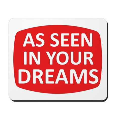 AS SEEN IN YOUR DREAMS Mousepad