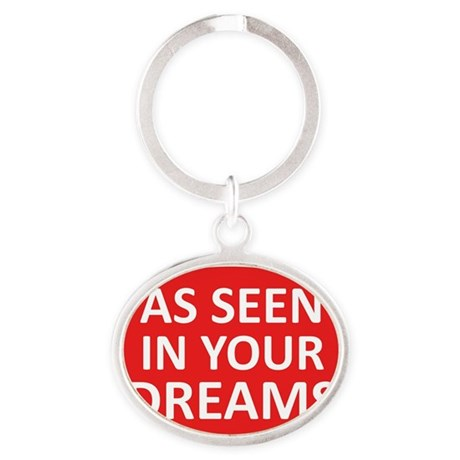 AS SEEN IN YOUR DREAMS Oval Keychain