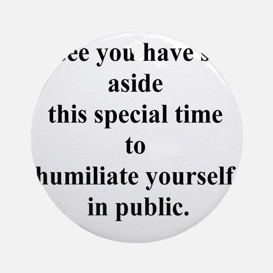 humiliateyourself Round Ornament