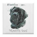 Fluffies Are.... Mastiff Ceramic Tile or Coaster