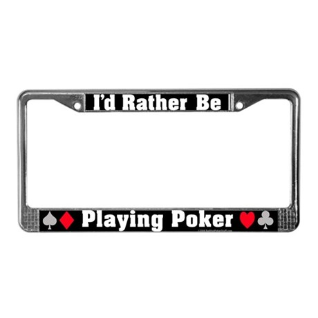 I'd Rather Be Playing Poker license plate frame by