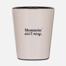 Mommin Aint Easy Shot Glass