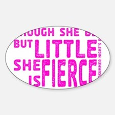 She is Fierce - Stamped Pink Sticker (Oval)