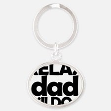 Relax Dad Will Do it Oval Keychain