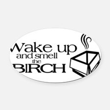 WakeUp_f_TShirts Oval Car Magnet