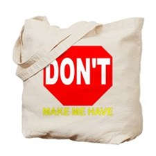 Dont Make Me 1 Tote Bag