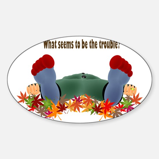 What seems to be the trouble? Sticker (Oval)