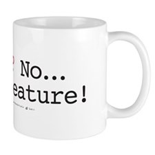 A Bug? No...Its a feature! Mug