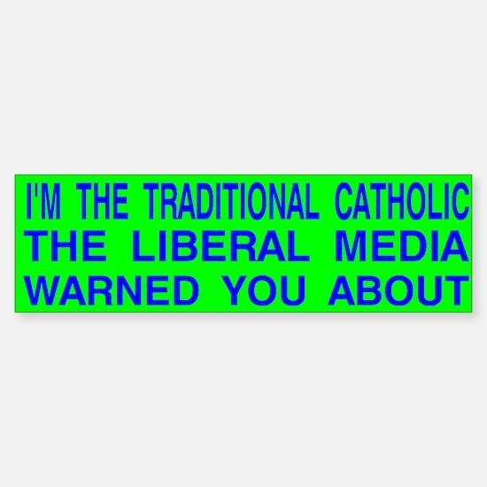 Traditional Catholic & Liberal Media Auto Bumper Bumper Sticker