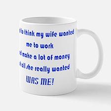 Wife Wants Time w/ Me Not Money Mug