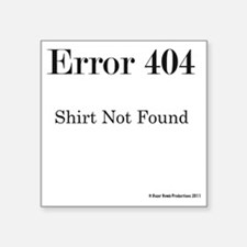 "404 Shirt Not Found Square Sticker 3"" x 3"""