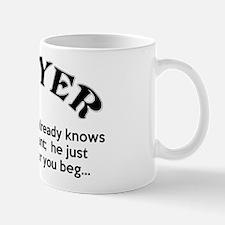 Prayer: He Just Wants To Hear You Beg Mug