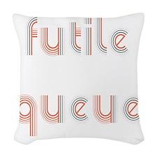 futile queue Woven Throw Pillow