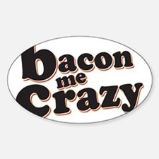 Bacon Me Crazy Sticker (Oval)