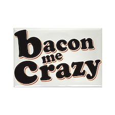 Bacon Me Crazy Rectangle Magnet