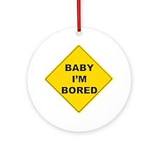 baby Im bored Round Ornament