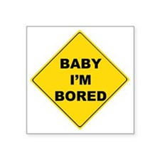 "baby Im bored Square Sticker 3"" x 3"""
