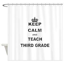 KEEP CALM AND TEACH THIRD GRADE Shower Curtain