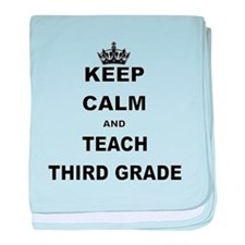 KEEP CALM AND TEACH THIRD GRADE baby blanket