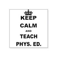 KEEP CALM AND TEACH PHYS ED Sticker