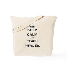 KEEP CALM AND TEACH PHYS ED Tote Bag