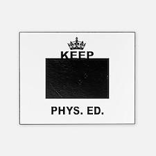 KEEP CALM AND TEACH PHYS ED Picture Frame