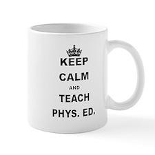 KEEP CALM AND TEACH PHYS ED Mugs