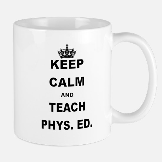 KEEP CALM AND TEACH PHYS ED Mugs