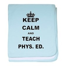 KEEP CALM AND TEACH PHYS ED baby blanket