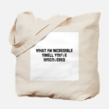 What An Incredible Smell You' Tote Bag