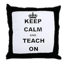 KEEP CALM AND TEACH ON Throw Pillow