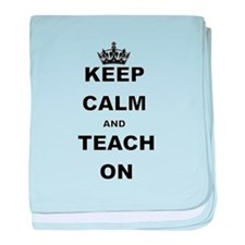 KEEP CALM AND TEACH ON baby blanket