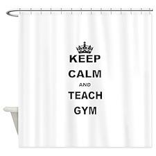 KEEP CALM AND TEACH GYM Shower Curtain