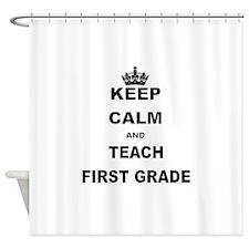 KEEP CALM AND TEACH FIRST GRADE Shower Curtain