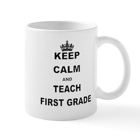 KEEP CALM AND TEACH FIRST GRADE Mugs