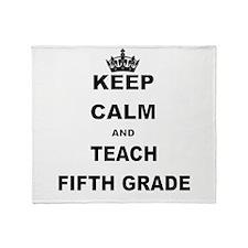KEEP CALM AND TEACH FIFTH GRADE Throw Blanket