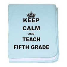 KEEP CALM AND TEACH FIFTH GRADE baby blanket