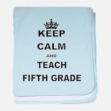 KEEP CALM AND TEACH FIFTH GRADE baby blanket