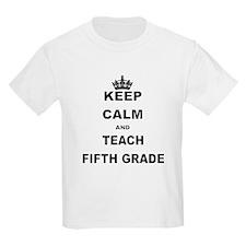 KEEP CALM AND TEACH FIFTH GRADE T-Shirt