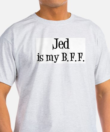Jed is my BFF T-Shirt