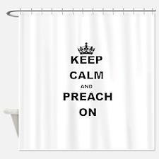 KEEP CALM AND PREACH ON Shower Curtain