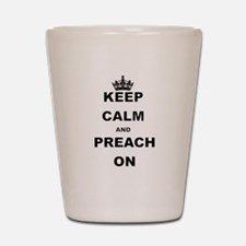 KEEP CALM AND PREACH ON Shot Glass