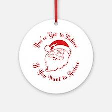 Santa Believe for Dark Shirt_JUST R Round Ornament