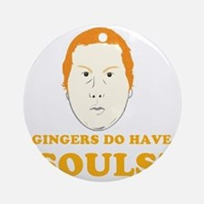 gingers-do-have-souls Round Ornament