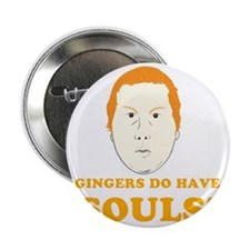 "gingers-do-have-souls 2.25"" Button"