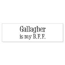 Gallagher is my BFF Bumper Bumper Sticker