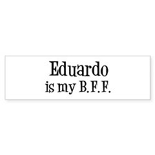 Eduardo is my BFF Bumper Bumper Bumper Sticker
