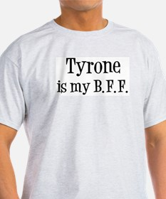 Tyrone is my BFF T-Shirt